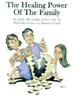 Healing Power of the Family: An Illustrated Overview of Life with the Disturbed Foster or Adopted Child (Audio Book)