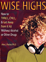 Wise Highs: How to Thrill, Chill & Get Away from It All Without Alcohol or Other Drugs