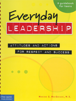 Everyday Leadership: Attitudes and Actions for Respect and Success - Guidebook for Teens