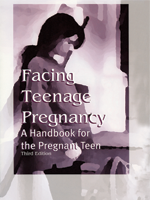 Facing Teenage Pregnancy: A Handbook for the Pregnant Teen (Revised)