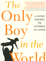 The Only Boy in the World: A Father's Explores the Mysteries in Autism