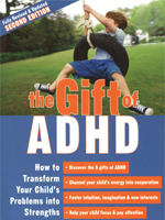 The Gift of ADHD: How to Transform Your Child's Problems into Strengths, 2nd Ed.