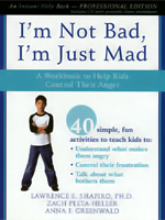 I'm Not Bad, I'm Just Mad: A Workbook to Help Kids Control Their Anger (Professional Edition)