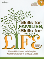 Skills for Families, Skills for Life: How to Help Parents and Caregivers Meet the Challenges of Everyday Living, 2nd Ed., CD-ROM Included
