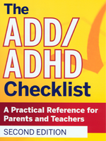 ADD/ADHD Checklist: A Practical Reference for Parents and Teachers, 2nd Ed.