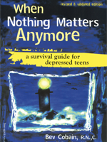 When Nothing Matters Anymore: A Survival Guide for Depressed Teens (Revised & Updated Edition)