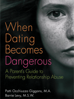 When Dating Becomes Dangerous - A Parent's Guide to Preventing Relationship Abuse