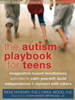 The Autism Playbook for Teens - Imagination-Based Mindfulness Activities to Calm Yourself, Build Independence, and Connect with Others