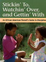 Stickin' To, Watchin' Over, and Getting' With: An African American Parent's Guide to Discipline