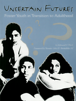 Uncertain Futures: Foster Youth in Transition to Adulthood