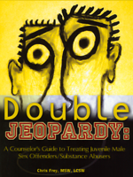 Double Jeopardy: A Counselor's Guide to Treating Juvenile Male Sex Offenders/Substance Abusers