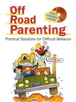 Off Road Parenting: Practical Solutions for Difficult Behavior (Book and DVD)