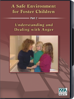 Safe Environment for Foster Children - Part II: Understanding and Dealing with Anger