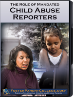 FosterParentCollege.com: The Role of Mandated Child Abuse Reporters