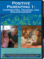 FosterParentCollege.com: Positive Parenting 1 - Cooperation, Tracking and Encouragement (2nd Ed.)
