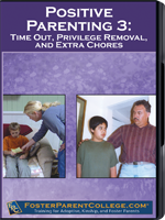 FosterParentCollege.com: Positive Parenting 3 - Time Out, Privilege Removal and Extra Chores (2nd Ed.)